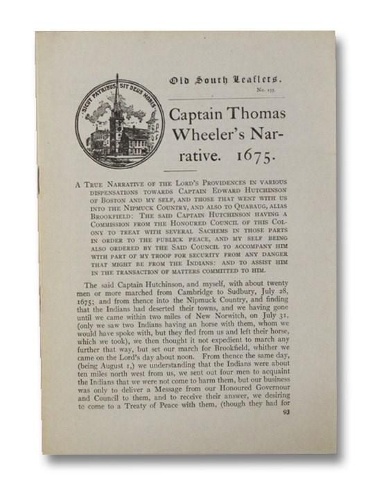 Captain Thomas Wheeler's Narrative. 1675. (Old South Leaflets No. 155), Wheeler, Thomas