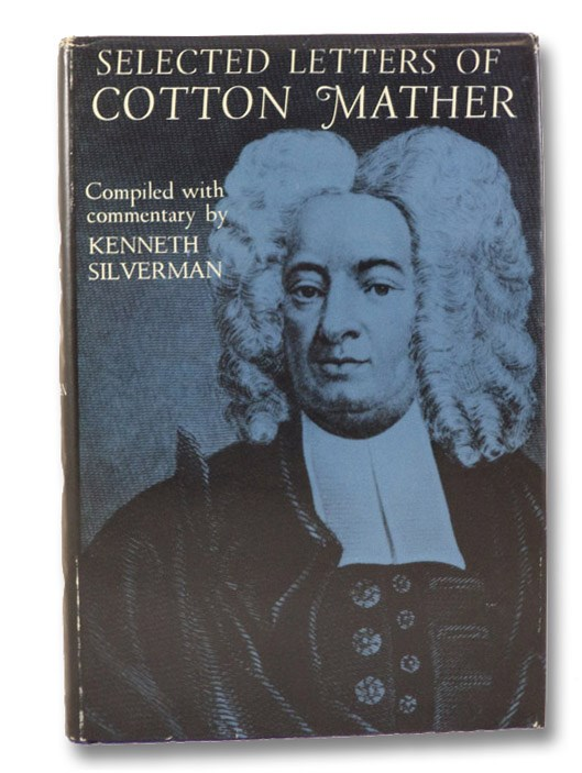 Selected Letters of Cotton Mather, Compiled with Commentary, Mather, Cotton; Silverman, Kenneth