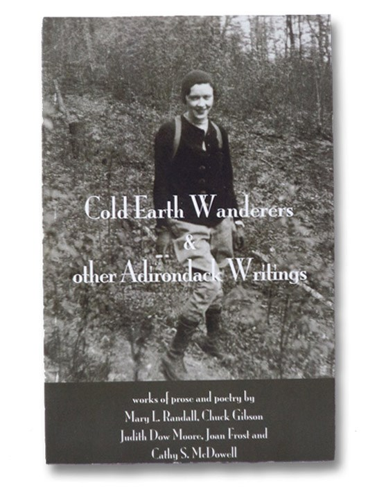 Cold Earth Wanderers & Other Adirondack Writings, Randall, Mary L.; Gibson, Chuck; Moore, Judith Dow; Frost, Joan; McDowell, Cathy S.