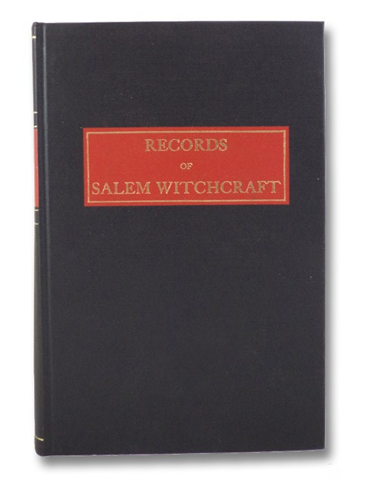 Records of Salem Witchcraft: Copied from the Original Documents - Two Volumes in One, [Woodward, W. Eliot]
