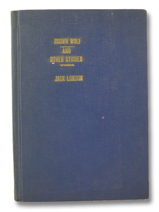 Brown Wolf and Other Stories - Five Early Jack London Short Stories Bound in One Volume: Brown Wolf; The Leopard Man's Story; The Turning Point; The One Thousand Dozen; Love of Life, London, Jack