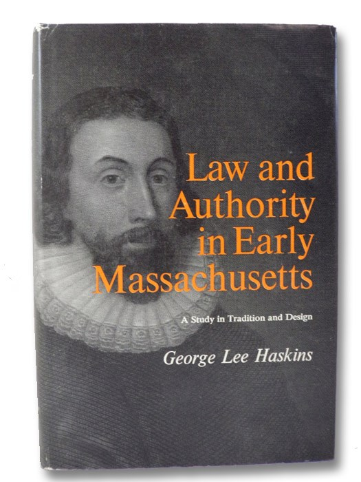 Law and Authority in Early Massachusetts: A Study in Tradition and Design, Haskins, George Lee