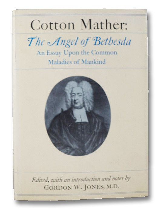 The Angel of Bethesda: An Essay upon the Maladies of Mankind [Cotton Mather], Mather, Cotton; Jones, Gordon W.