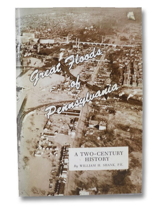 Great Floods of Pennsylvania: A Two-Century History, Shank, William H.