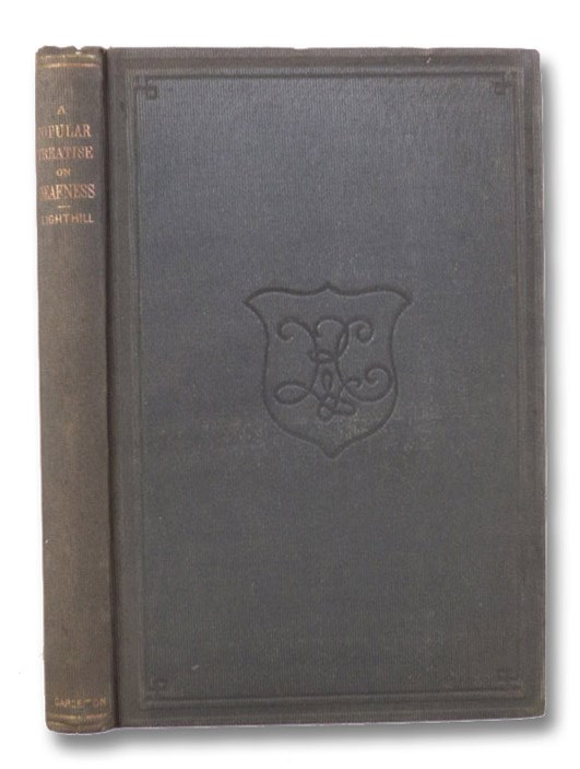 A Popular Treatise on Deafness: Its Causes and Prevention, Lighthill, [August P.]; Lighthill, E. Bunford