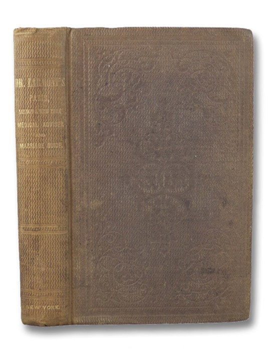 Medical Adviser & Marriage Guide, Representing All the Diseases of the Genital Organs of the Male and Female. The Most Complete and Practical Work on the Physiological Mysteries and Revelations of the Male and Female Systems, with the Latest Experiments and Discoveries in Reproduction, It Illustrates Anatomically, and Fully with Plates, Everything Pertaining to the Male and Female Genital Systems; with a Full Description of the Causes, Symptoms and Most Certain Mode of Cure of All the Infirimities and Diseases to which They Are Liable from the Secret Habits of Youth, and Excesses of Mature Age, as Involuntary Loss of Semen and Impotency, Innocent or Unforeseen Affections and Those Resulting from Contraction, as Syphilis, (Primary and Constitutional), Gonorrhoea, or Blennorhagia (Clap), Gleet, Strictures, etc. etc., with Numerous Certificates of the Most Unparalleled Cures Ever Performed., Larmont, M. [Martin]