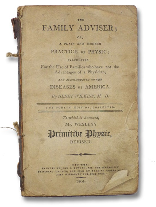 The Family Adviser; or, A Plain and Modern Practice of Physic; Calculated for the Use of Families Who Have Not the Advantages of a Physician, and Accommodated to the Diseases of America. To which is Annexed, Mr. Wesley's Primitive Physic, Revised., Wilkins, Henry