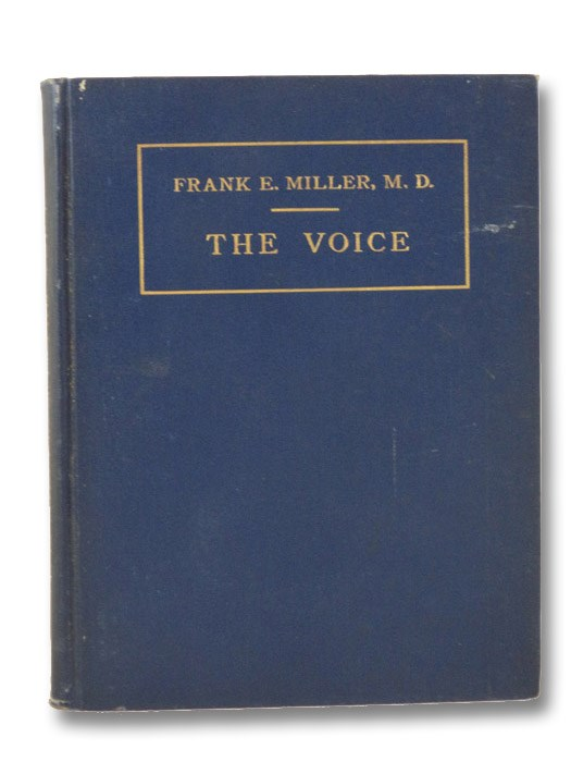 The Voice: Its Production, Care and Preservation, Miller, Frank E.; Kobbe, Gustav