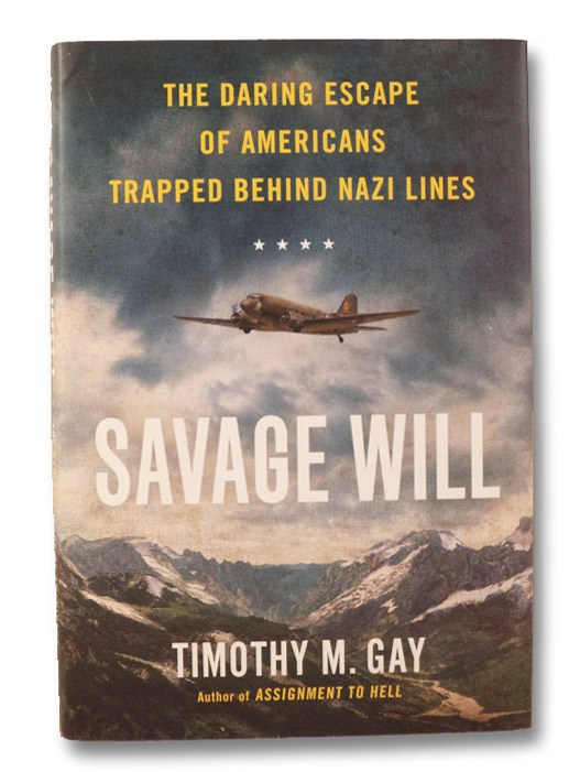 Savage Will: The Daring Escape of Americans Trapped Behind Nazi Lines, Gay, Timothy M.