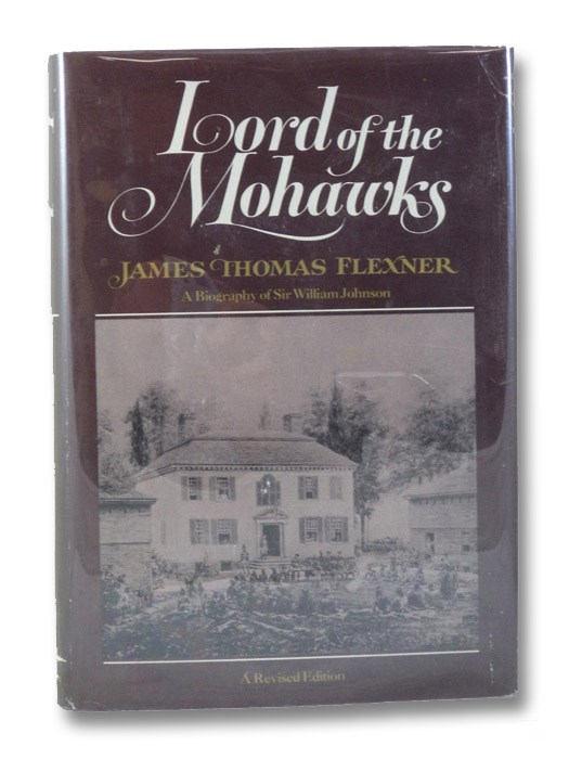 Lord of the Mohawks: A Biography of Sir William Johnson, Flexner, James Thomas