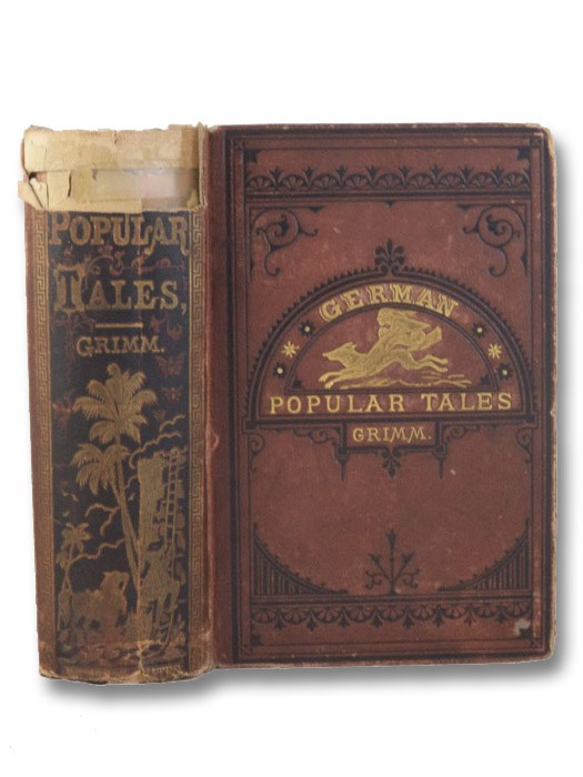 German Popular Tales and Household Stories. First Series. [Grimm's Fairy Tales], The Brothers Grimm [Grimm, Jacob & Wilhelm]
