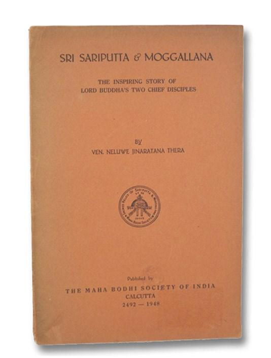 Sri Sariputta & Moggallana: The Inspiring Story of Lord Buddha's Two Chief Disciples, Thera, Ven. Neluwe Jinaratana