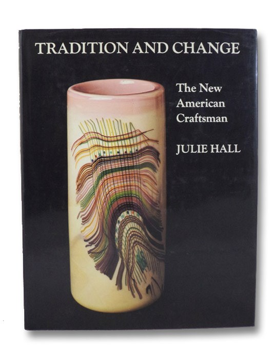Tradition and Change: The New American Craftsman, Hall, Julie