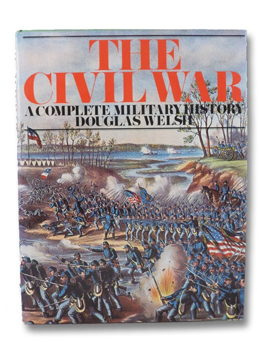 The Civil War: A Complete Military History, Welsh, Douglas