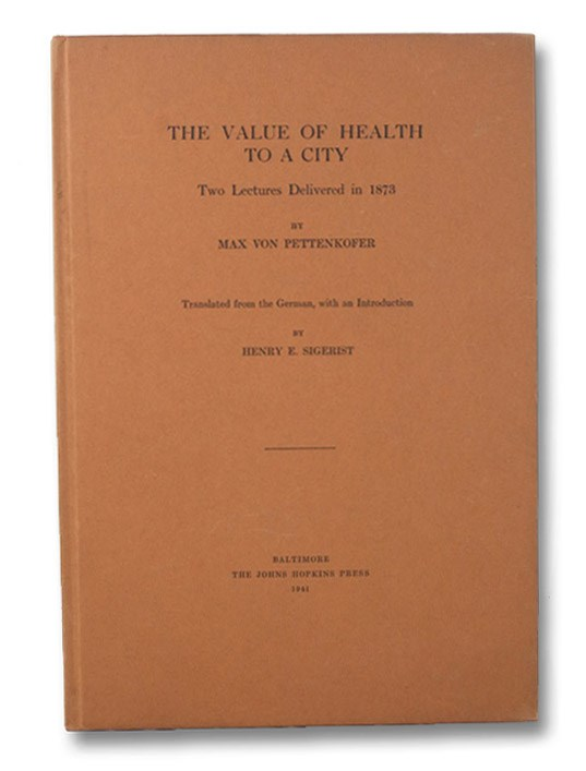 The Value of Health to a City: Two Lectures Delivered in 1873, Von Pettenkofer, Max; Sigerist, Henry E.