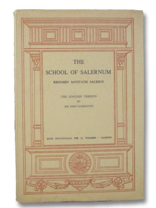The School of Salernum: Regimen Sanitatis Salernitanum - The English Version, Harington, John; Packard, Francis R.; Garrison, Fielding H.