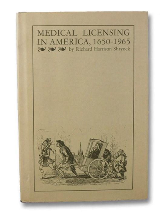 Medical Licensing in America, 1650-1965, Shryock, Richard Harrison