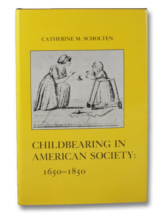 Childbearing in American Society: 1650-1850 (The American Social Experience Series Volume 2), Scholten, Catherine M.; Withey, Lynne