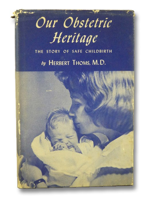 Our Obstetric Heritage: The Story of Safe Childbirth (Department of the History of Medicine, Yale University School of Medicine Publication No. 37), Thoms, Herbert