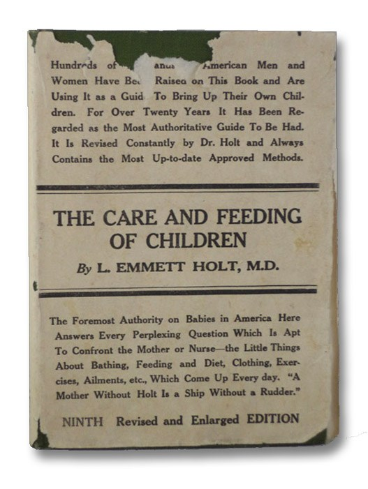 The Care and Feeding of Children: A Catechism for the Use of Mothers and Children's Nurses, Holt, L. Emmett