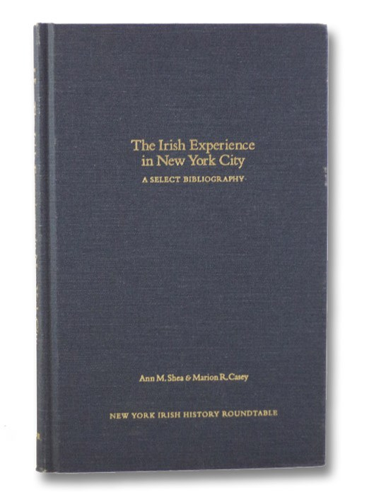 The Irish Experience in New York City: A Select Bibliography, Shea, Ann M.; Casey, Marion R.