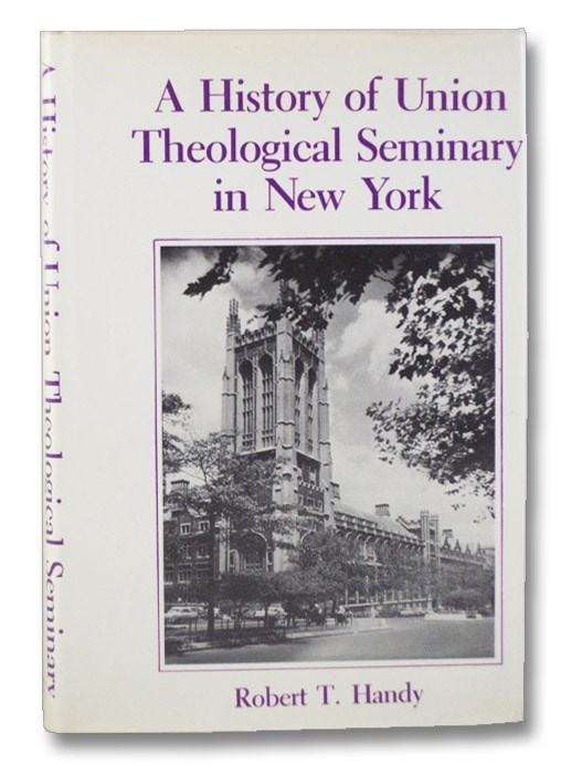 A History of Union Theological Seminary in New York, Handy, Robert T.