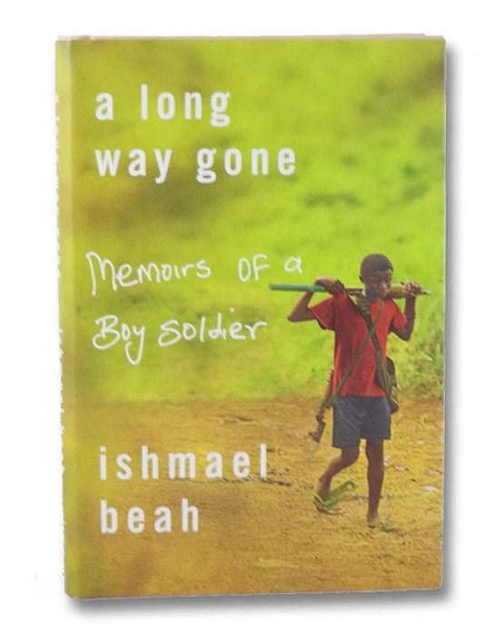 A Long Way Gone: Memoirs of a Boy Soldier, Beah, Ishmael