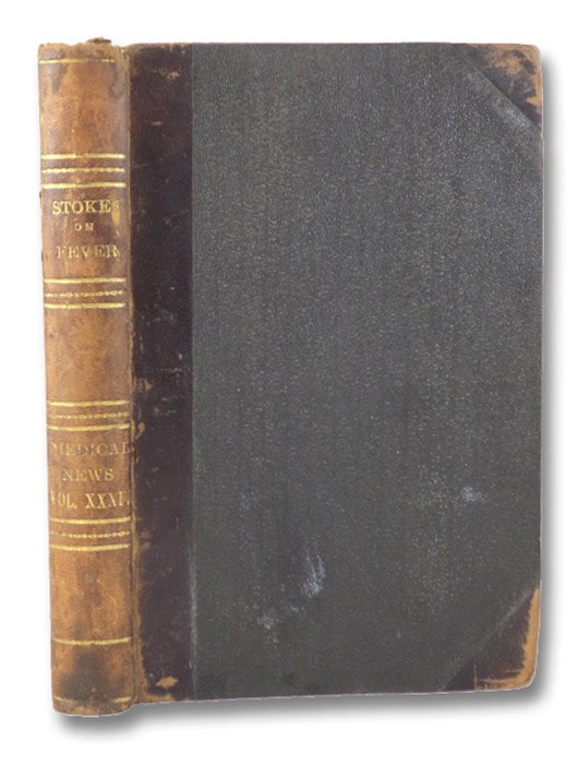 Lectures on Fever: Delivered in the Theatre of the Meath Hospital and County of Dublin Infirmary. [with] The Medical News and Library. Vol. XXXIV. No. 397-408. January-December 1876., Stokes, William; Moore, John William