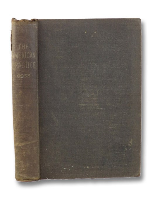 The American Practice of Medicine. Including the Diseases of Women and Children. Based upon the Pathological Indication of the Remedies Advised., Goss, I.J.M.