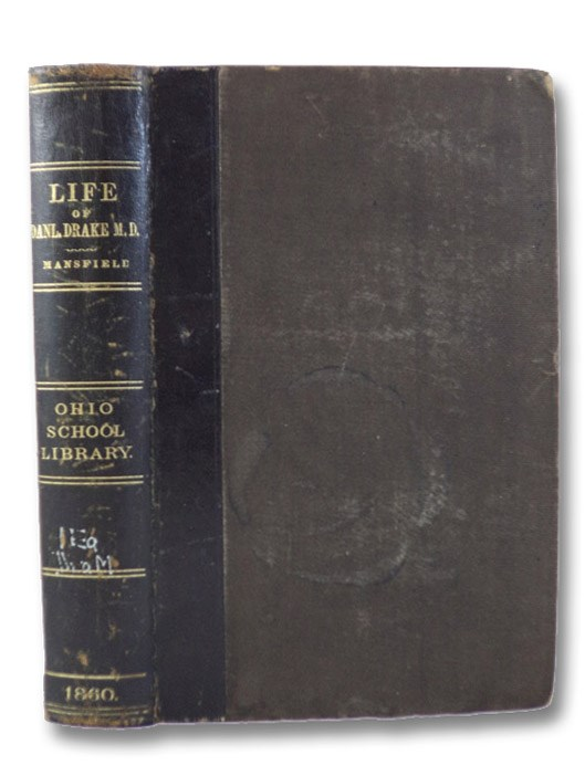 Memoirs of the Life and Services of Daniel Drake, M.D., Physician, Professor, and Author; with Notices of the Early Settlement of Cincinnati. and Some of Its Pioneer Citizens., Mansfield, Edward D. [Deering]