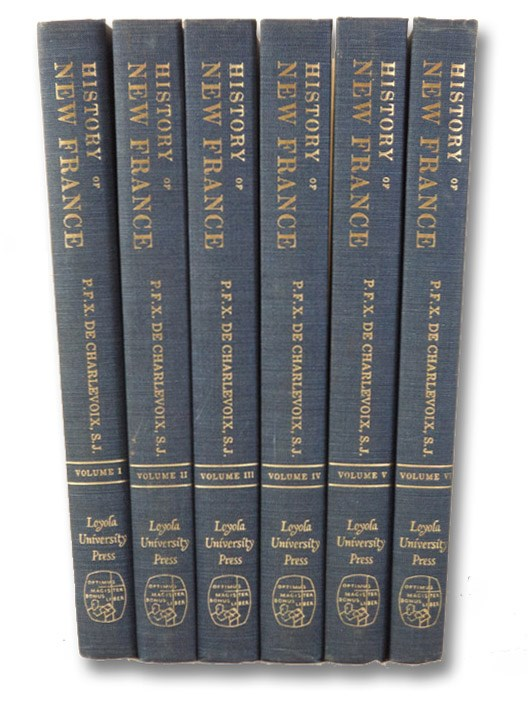History and General Description of New France, in Six Volumes, De Charlevoix, P.F.X. [Pierre Francois Xavier]; Shea, John Gilmary; Bannon, John Francis