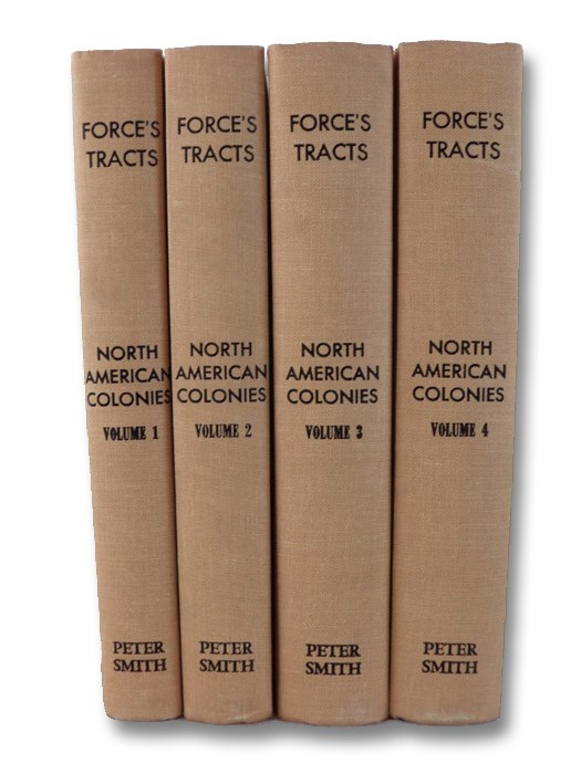 Tracts and Other Papers, Relating Principally to the Origin, Settlement, and Progress of the Colonies in North America, from the Discovery of the Country to the Year 1776. in Four Volumes., Force, Peter