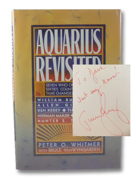 Aquarius Revisited: Seven Who Created the Sixties Counterculture That Changed America - William Burroughs; Allen Ginsberg; Ken Kesey; Timothy Leary; Norman Mailer; Tom Robbins; Hunter S. Thompson [Signed by Timothy Leary], Whitmer, Peter O.; VanWyngarden, Bruce