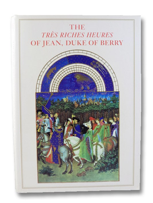 The Tres Riches Heures of Jean, Duke of Berry, Musee Conde, Chantilly; Longnon, Jean; Cazelles, Raymond; Meiss, Millard