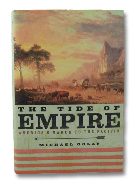 The Tide of Empire: America's March to the Pacific, Golay, Michael
