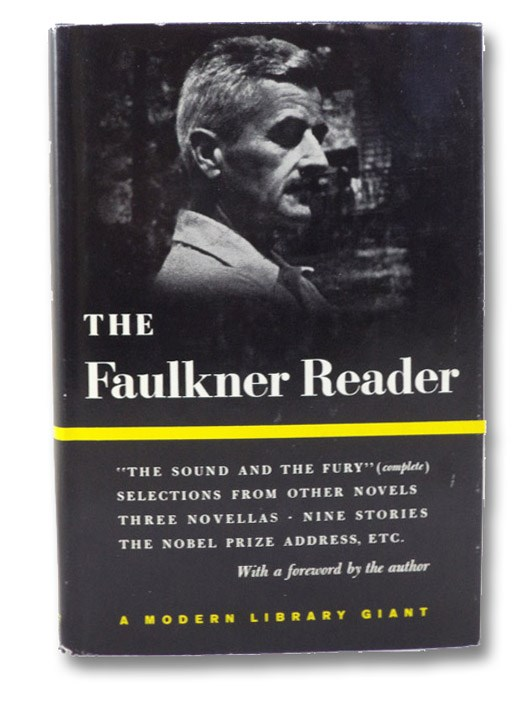 The Faulkner Reader: Selections from the Works of William Faulkner - The Sound and the Fury (Complete); Selections from Other Novels; Three Novellas; Nine Stories; The Nobel Prize Address, Etc. (Modern Library Giant G82), Faulkner, William