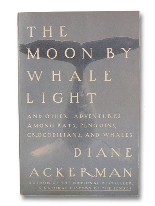 The Moon by Whale Light and Other Adventures Among Bats, Penguins, Crocodilians, and Whales (Signed), Ackerman, Diane