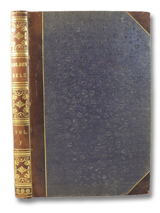 The Golden Rule and Odd-Fellows' Family Companion. A Saturday Journal of General Literature, Odd-Fellowship and Amusement. Friendship, Love and Truth. Volume VII. [Nos. 1-26, Whole Number 157-182,] From July to December Inclusive.
