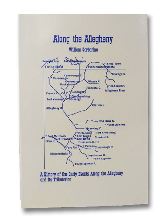 Along the Allegheny: A History of the Early Events Along the Allegheny and Its Tributaries, Garbarino, William