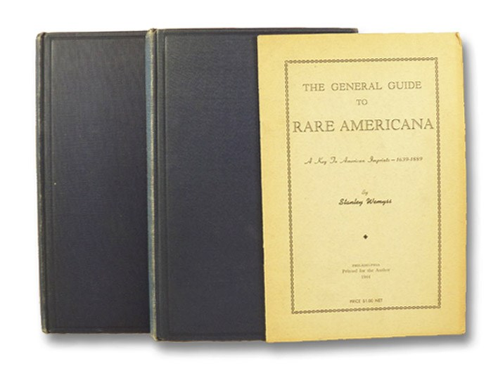The General Guide to Rare Americana, with Auction Records and Prices. A Hand Book and Guide to the Rare and Notable Books Relating to America. With Chronological and Regional Inventories of Early Printed Books in the United States, and a Key to American Imprints 1639-1889, in Two Volumes: 1493-1699; 1700-1943; [with] A Key to American Imprints - 1638-1889, Wemyss, Stanley