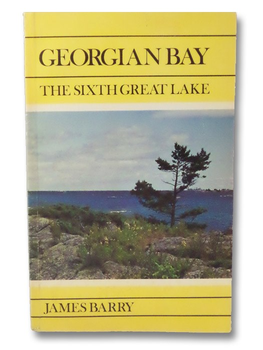 Georgian Bay: The Sixth Great Lake, Barry, James P.