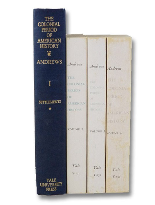 The Colonial Period of American History, in Four Volumes: The Settlements (3 Vols.); England's Commercial and Colonial Policy, Andrews, Charles M.; Labaree, Leonard W.