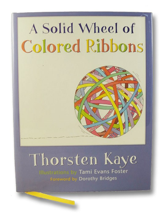 A Solid Wheel of Colored Ribbons, Kaye, Thorsten; Bridges, Dorothy