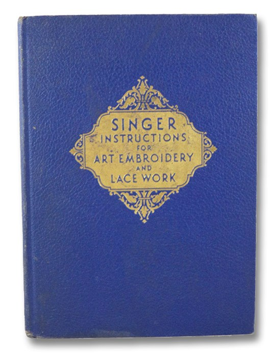 Singer Instructions for Art Embroidery and Lace Work, Singer Sewing Machine Company