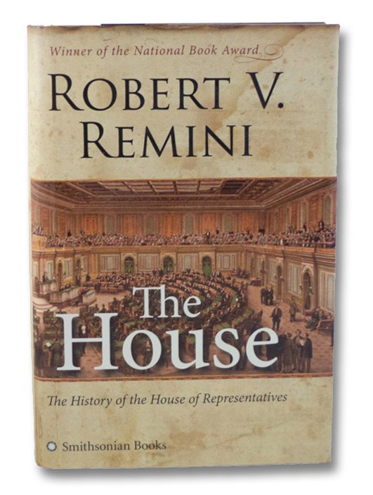 The House: The History of the House of Representatives, Remini, Robert V.