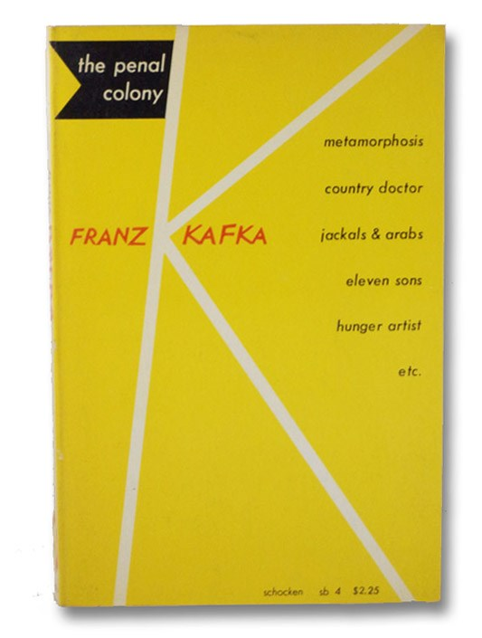 The Penal Colony: Stories and Short Pieces -- Meditation; The Judgment; The Metamorphosis; A Country Doctor; In the Penal Colony; A Hunger Artist (sb 4), Kafka, Franz; Muir, Willa & Edwin