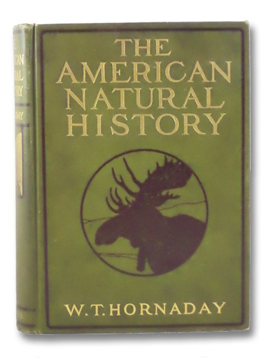 The American Natural History: A Foundation of Useful Knowledge of the Higher Animals of North America, Hornaday, W.T. [William Temple]