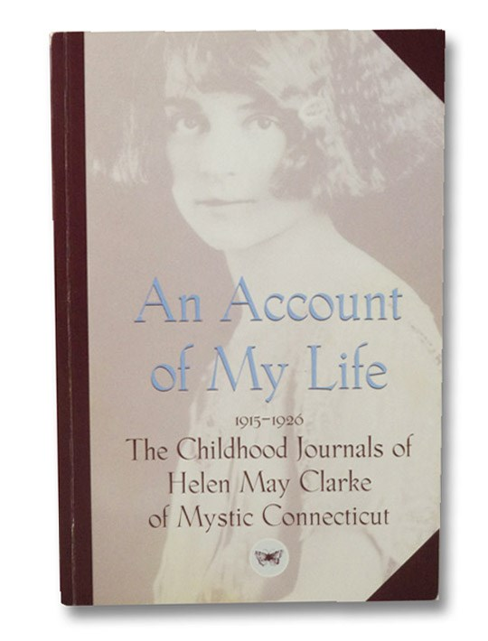 An Account of My Life: The Childhood Journals of Helen May Clarke [of Mystic, Connecticut], 1915-1926, Clarke, Helen May