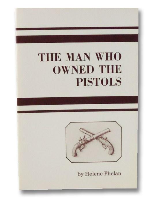 The Man Who Owned the Pistols: John Barker Church and His Family, Phelan, Helene C.