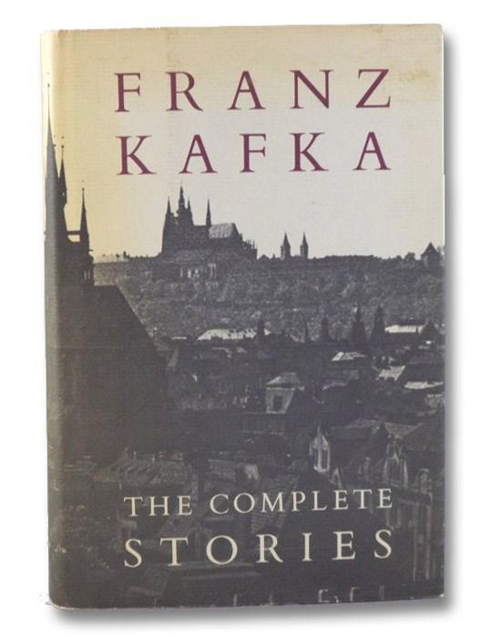 Franz Kafka: The Complete Stories, 1883-1924 (Centennial Edition), Kafka, Franz; Glatzer, Nahum N.; Updike, John; Muir, Willa & Edwin